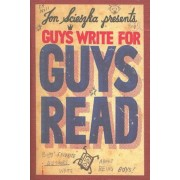 Guys Write for Guys Read: Boys' Favorite Authors Write about Being Boys, Paperback