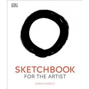 Sketchbook for the Artist: An Innovative, Practical Approach to Drawing the World Around You, Hardcover/Sarah Simblet