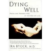 Dying Well: Peace and Possibilities at the End of Life, Paperback