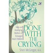 Done with the Crying: Help and Healing for Mothers of Estranged Adult Children, Paperback