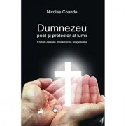 Dumnezeu poet si protector al lumii. Eseuri despre intoarcerea religiosului./Nicolae Coande