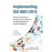Implementing ISO 9001: 2015: Thrill Your Customers and Transform Your Cost Base with the New Gold Standard for Business Management, Paperback/Jan Gillett