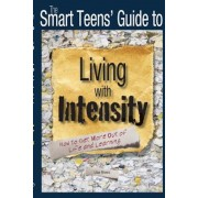 The Smart Teens' Guide to Living with Intensity: How to Get More Out of Life and Learning, Paperback