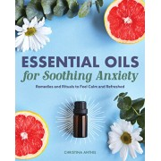 Essential Oils for Soothing Anxiety: Remedies and Rituals to Feel Calm and Refreshed, Paperback/Christina Anthis