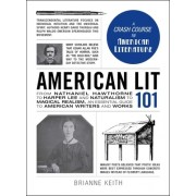 American Lit 101: From Nathaniel Hawthorne to Harper Lee and Naturalism to Magical Realism, an Essential Guide to American Writers and W