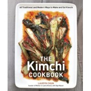 The Kimchi Cookbook: 60 Traditional and Modern Ways to Make and Eat Kimchi, Hardcover
