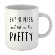 By IWOOT Tasse Buy Me Pizza and Tell me Im Pretty