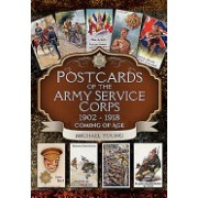 Postcards of the Army Service Corps 1902 - 1918 - Coming of Age (Young Michael)(Cartonat) (9781473878136)