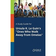 A Study Guide for Ursula K. Le Guin's Ones Who Walk Away from Omelas, Paperback/Cengage Learning Gale