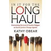 In It for the Long Haul: Overcoming Burnout and Passion Fatigue as Social Justice Change Agents, Paperback/Kathy Obear