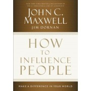 How to Influence People: Make a Difference in Your World, Hardcover