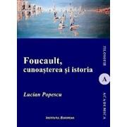 Foucault, cunoasterea si istoria/Lucian Popescu