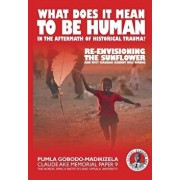 What Does It Mean to Be Human in the Aftermath of Historical Trauma?: Re-Envisioning the Sunflower and Why Hannah Arendt Was Wrong, Paperback/Pumla Gobodo-Madikizela
