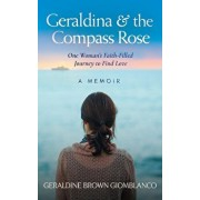 Geraldina & the Compass Rose: One Woman's Faith-Filled Journey To Find Love. A Memoir, Paperback/Geraldine Brown Giomblanco
