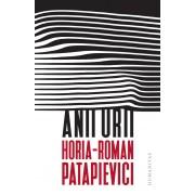Editura Humanitas Anii urii - horia-roman patapievici editura humanitas