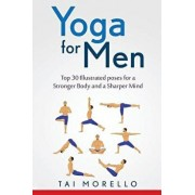 Yoga for Men: Top 30 Illustrated Poses for a Stronger Body and a Sharper Mind, Paperback/Tai Morello