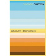 What Am I Doing Here', Paperback/Bruce Chatwin