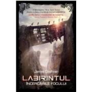 Labirintul. Incercarile focului. ed.2015 - James Dashner