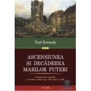 Ascensiunea si decaderea marilor puteri - Paul Kennedy