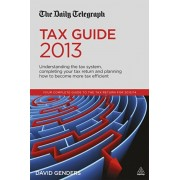Daily Telegraph Tax Guide. Understanding the Tax System, Completing Your Tax Return and Planning How to Become More Tax Efficient, Paperback/David Genders