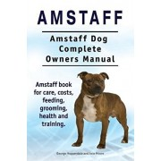 Amstaff. Amstaff Dog Complete Owners Manual. Amstaff book for care, costs, feeding, grooming, health and training., Paperback/Asia Moore