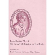 On the Art of Building in Ten Books by Leon Battista Alberti & Jose...