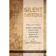 Silent Sisters: Profiles of the Short Lives of Karen Carpenter, Patsy Cline, Cass Elliot, Ruby Elzy, Janis Joplin and Selena Quintanil, Paperback/Ellen Hunter Ulken
