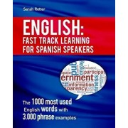 English: Fast Track Learning for Spanish Speakers: The 1000 Most Used English Words with 3.000 Phrase Examples. If You Speak Sp, Paperback/Sarah Retter
