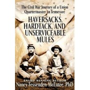 Haversacks, Hardtack and Unserviceable Mules: The Civil War Journey of a Union Quartermaster in Tennessee, Paperback/Nancy Fessenden McEntee Phd
