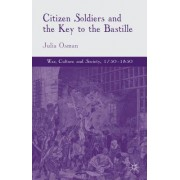 Citizen Soldiers and the Key to the Bastille