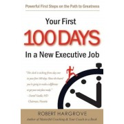 Your First 100 Days in a New Executive Job: Powerful First Steps on the Path to Greatness, Paperback