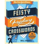 The New York Times Feisty Friday Crosswords: 50 Hard Puzzles from the Pages of the New York Times, Paperback