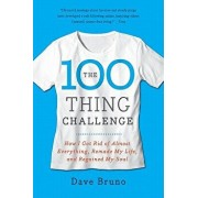 The 100 Thing Challenge: How I Got Rid of Almost Everything, Remade My Life, and Regained My Soul, Paperback/Dave Bruno