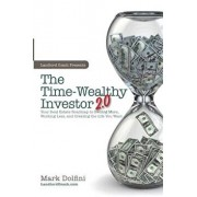 The Time-Wealthy Investor 2.0: Your Real Estate Roadmap to Owning More, Working Less, and Creating the Life You Want, Paperback/Mark B. Dolfini