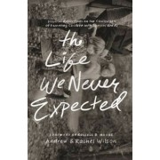 The Life We Never Expected: Hopeful Reflections on the Challenges of Parenting Children with Special Needs, Paperback