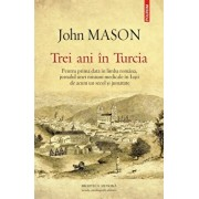 Trei ani in Turcia. Pentru prima data in limba romana, jurnalul unei misiuni medicale in Iasii de acum un secol si jumatate/John Mason
