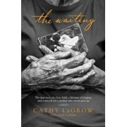 The Waiting: The True Story of a Lost Child, a Lifetime of Longing, and a Miracle for a Mother Who Never Gave Up, Paperback/Cathy LaGrow