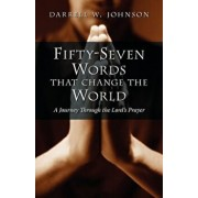 Fifty-Seven Words That Change the World: A Journey Through the Lord's Prayer, Paperback/Darrell W. Johnson