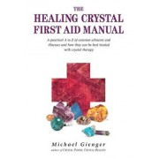 The Healing Crystals First Aid Manual: A Practical A to Z of Common Ailments and Illnesses and How They Can Be Best Treated with Crystal Therapy, Paperback/Michael Gienger
