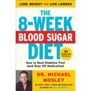 The 8-Week Blood Sugar Diet: How to Beat Diabetes Fast (and Stay Off Medication), Paperback