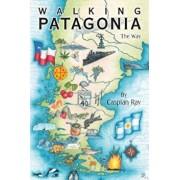Walking Patagonia: The Way, Paperback/Caspian Ray