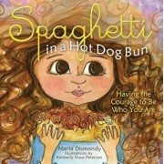 Spaghetti in a Hot Dog Bun: Having the Courage to Be Who You Are, Hardcover/Maria Dismondy