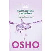 Osho, Vol. 6: Putere, politica si schimbare. Ce pot face pentru ca lumea sa devina un loc mai bun'