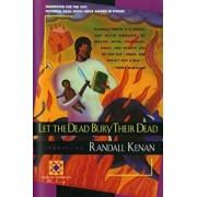 Let the Dead Bury Their Dead, Paperback/Randall Kenan