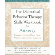 The Dialectical Behavior Therapy Skills Workbook for Anxiety: Breaking Free from Worry, Panic, PTSD, and Other Anxiety Symptoms, Paperback