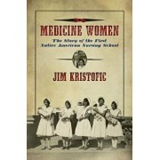Medicine Women: The Story of the First Native American Nursing School, Paperback/Jim Kristofic