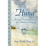 Huna: Ancient Hawaiian Secrets for Modern Living, Paperback/Serge Kahili King