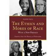 The Ethics and Mores of Race: Equality after the History of Philosophy, with a New Preface, Paperback/Zack