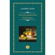 Fructele pamantului. Noile fructe/Andre Gide