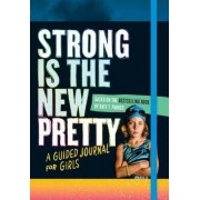 Strong Is the New Pretty: A Guided Journal for Girls by Kate T. Parker